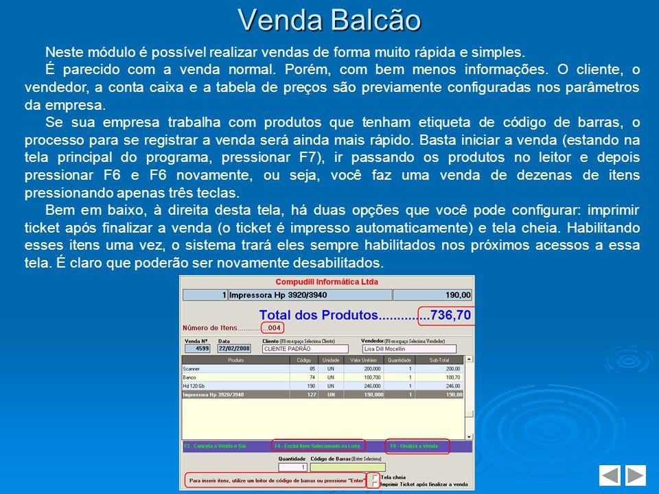 Venda Balcão Neste módulo é possível realizar vendas de forma muito rápida e simples.