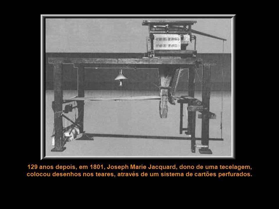 129 anos depois, em 1801, Joseph Marie Jacquard, dono de uma tecelagem,