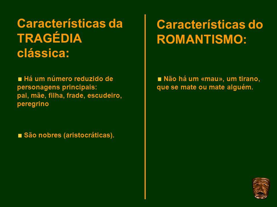 Características da TRAGÉDIA clássica: Características do ROMANTISMO: