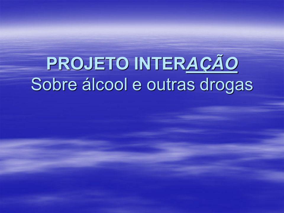 PROJETO INTERAÇÃO Sobre álcool e outras drogas