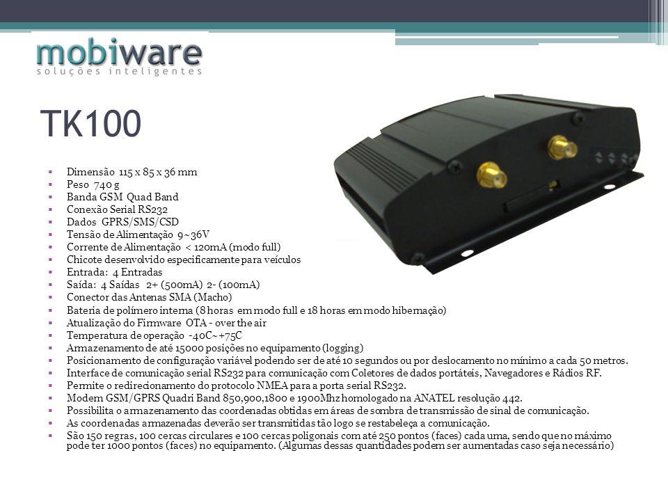 TK100 Dimensão 115 x 85 x 36 mm Peso 740 g Banda GSM Quad Band