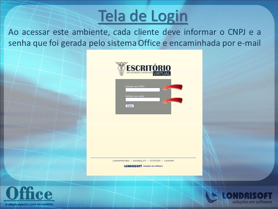Tela de Login Ao acessar este ambiente, cada cliente deve informar o CNPJ e a senha que foi gerada pelo sistema Office e encaminhada por e-mail.