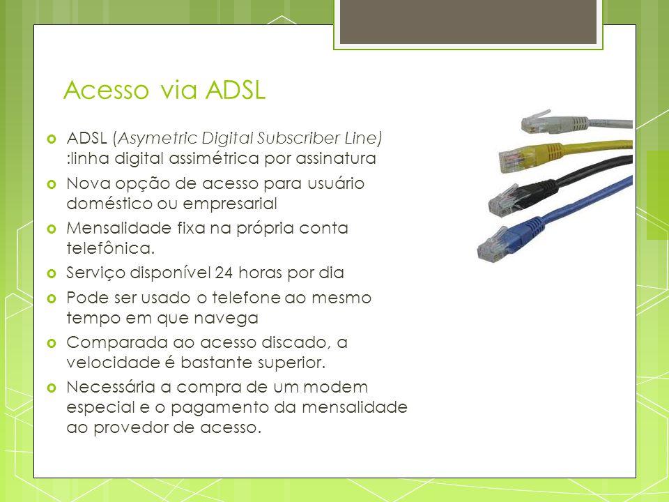 Acesso via ADSL ADSL (Asymetric Digital Subscriber Line) :linha digital assimétrica por assinatura.