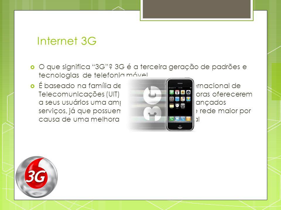 Internet 3G O que significa 3G 3G é a terceira geração de padrões e tecnologias de telefonia móvel.