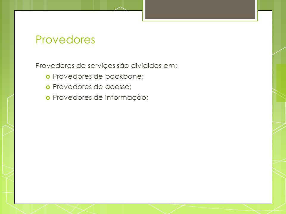 Provedores Provedores de serviços são divididos em: