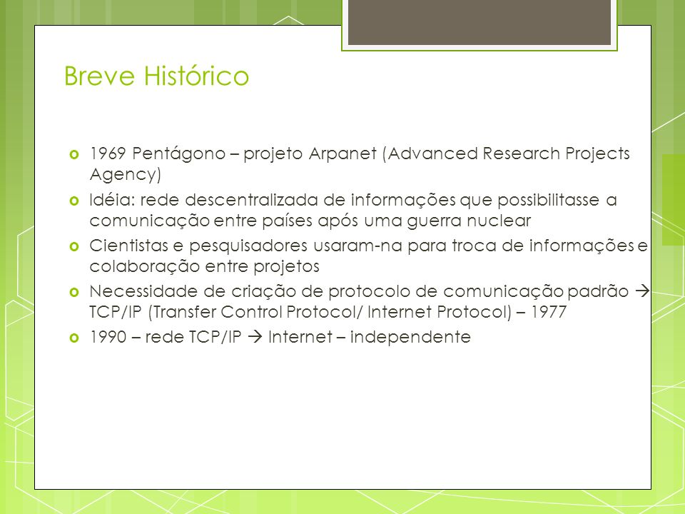Breve Histórico 1969 Pentágono – projeto Arpanet (Advanced Research Projects Agency)