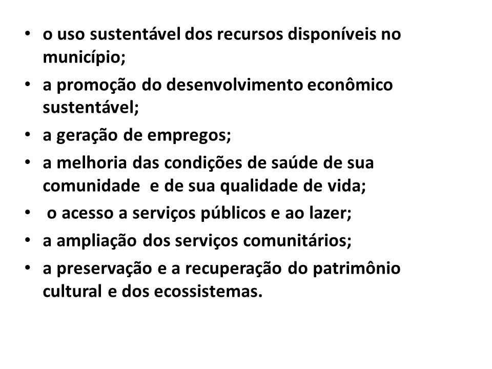 o uso sustentável dos recursos disponíveis no município;