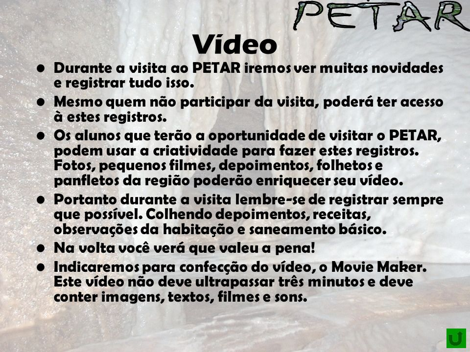 Vídeo Durante a visita ao PETAR iremos ver muitas novidades e registrar tudo isso.