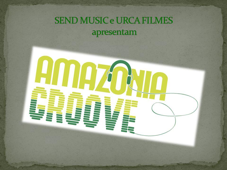 SEND MUSIC e URCA FILMES apresentam
