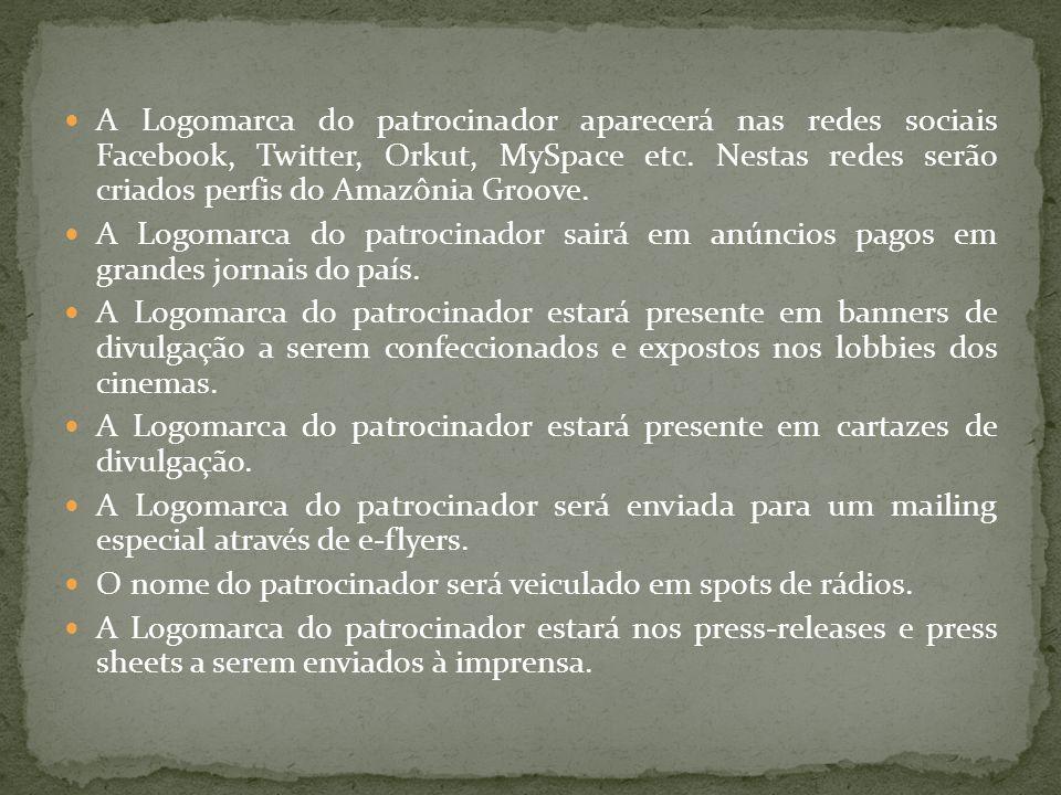 A Logomarca do patrocinador aparecerá nas redes sociais Facebook, Twitter, Orkut, MySpace etc. Nestas redes serão criados perfis do Amazônia Groove.