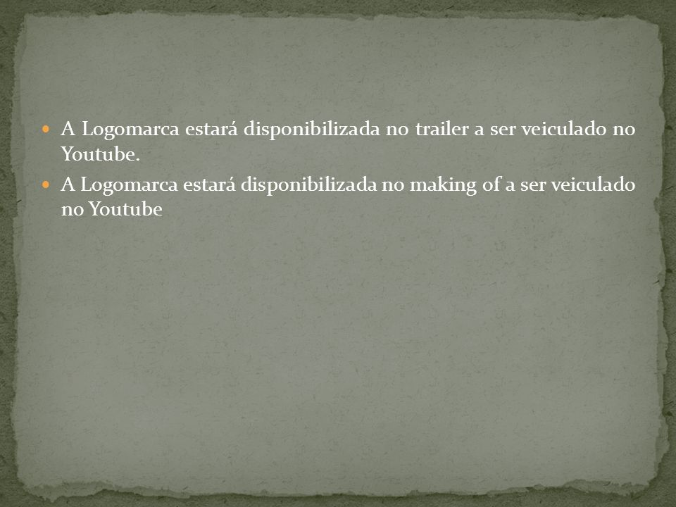 A Logomarca estará disponibilizada no trailer a ser veiculado no Youtube.