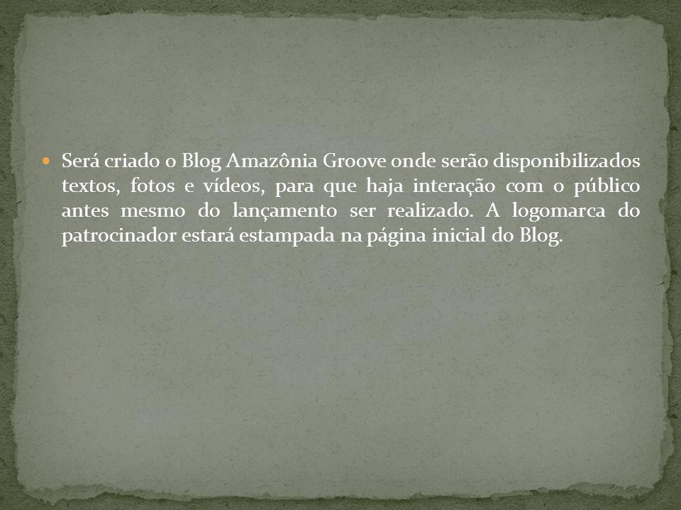 Será criado o Blog Amazônia Groove onde serão disponibilizados textos, fotos e vídeos, para que haja interação com o público antes mesmo do lançamento ser realizado.