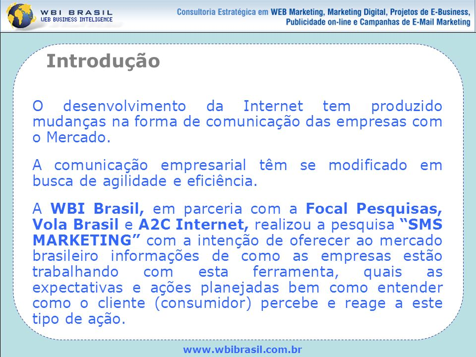 Introdução O desenvolvimento da Internet tem produzido mudanças na forma de comunicação das empresas com o Mercado.