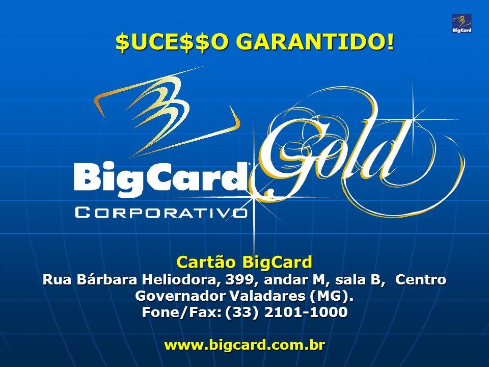 $UCE$$O GARANTIDO! Cartão BigCard