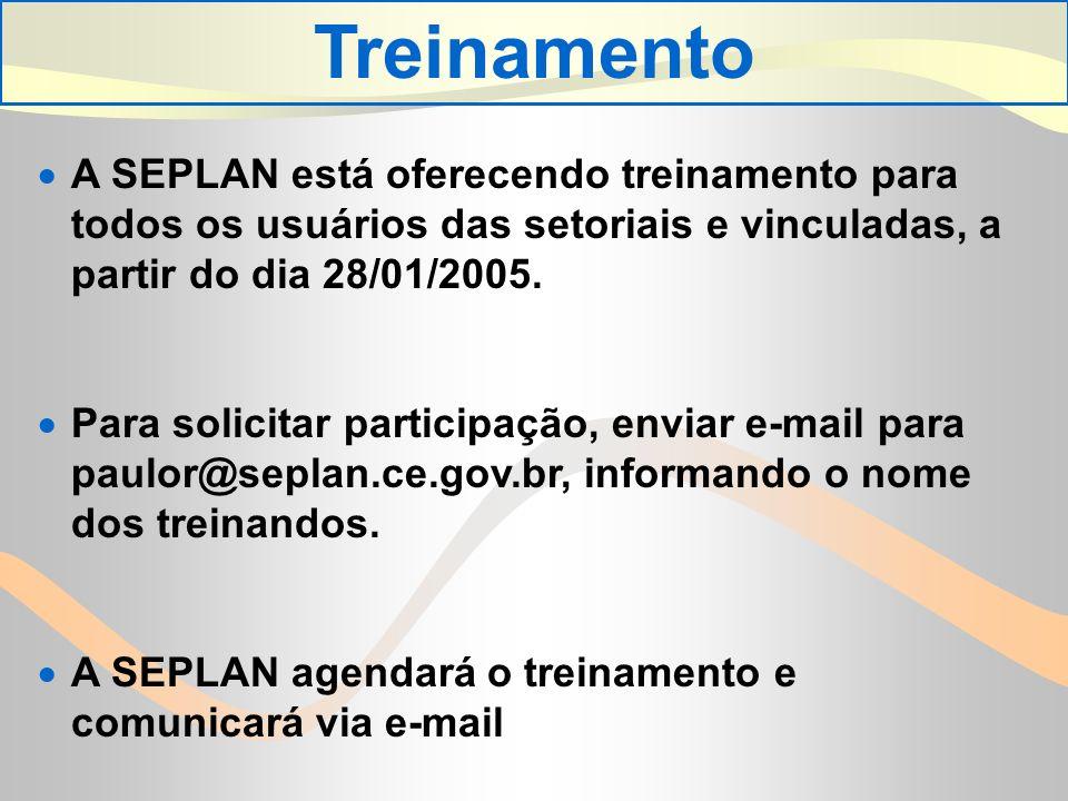 Treinamento A SEPLAN está oferecendo treinamento para todos os usuários das setoriais e vinculadas, a partir do dia 28/01/2005.