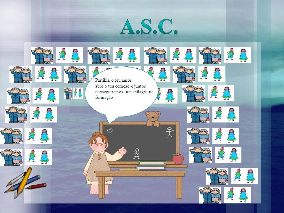 A.S.C. Partilha o teu amor abre o teu coração e juntos conseguiremos um milagre na formação
