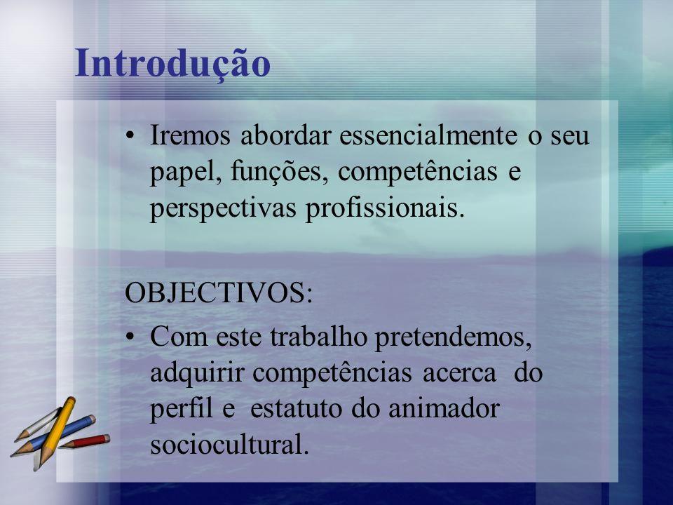 Introdução Iremos abordar essencialmente o seu papel, funções, competências e perspectivas profissionais.