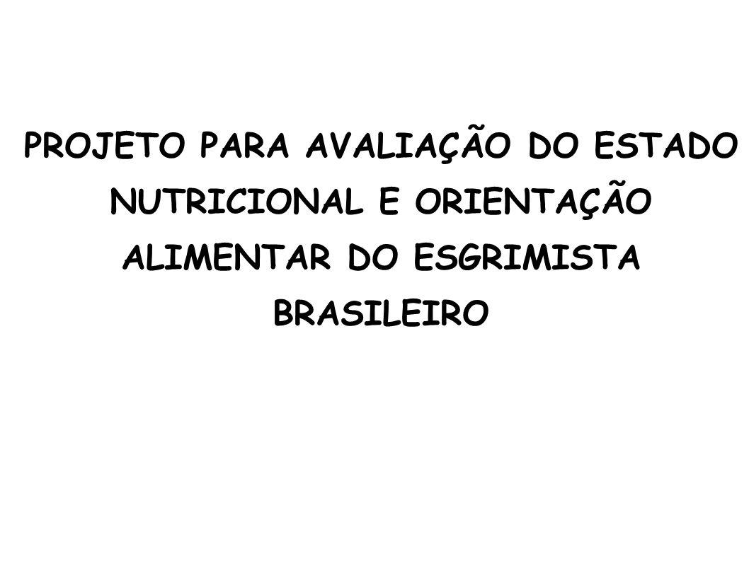 PROJETO PARA AVALIAÇÃO DO ESTADO NUTRICIONAL E ORIENTAÇÃO ALIMENTAR DO ESGRIMISTA BRASILEIRO