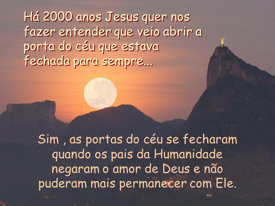 Há 2000 anos Jesus quer nos fazer entender que veio abrir a porta do céu que estava fechada para sempre...