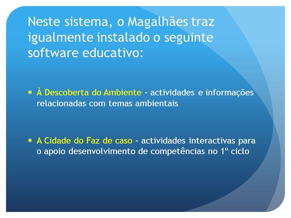 Neste sistema, o Magalhães traz igualmente instalado o seguinte software educativo: