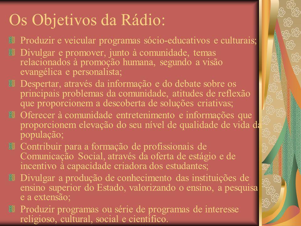 Os Objetivos da Rádio: Produzir e veicular programas sócio-educativos e culturais;