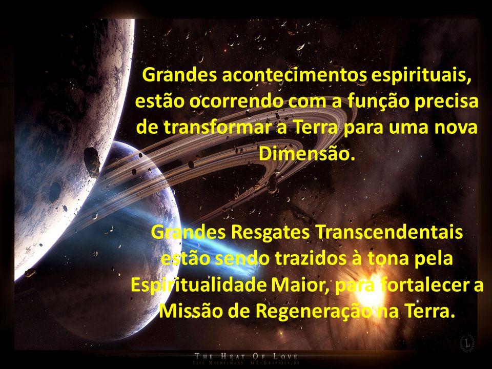 Grandes acontecimentos espirituais, estão ocorrendo com a função precisa de transformar a Terra para uma nova Dimensão.