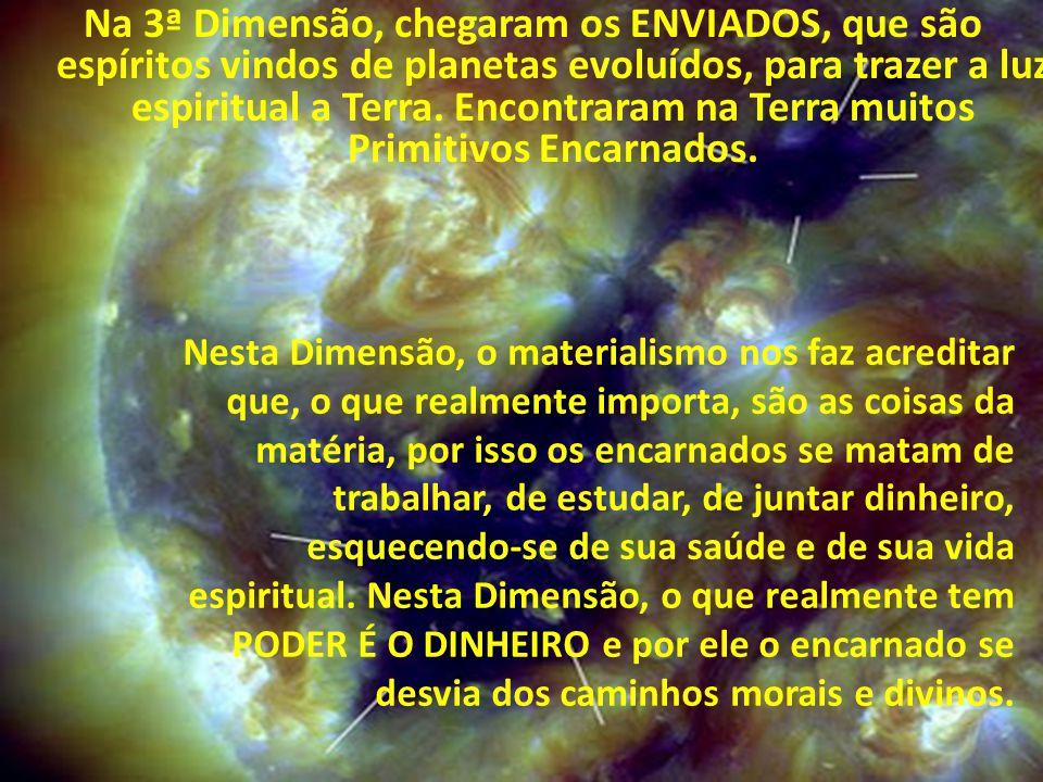 Na 3ª Dimensão, chegaram os ENVIADOS, que são espíritos vindos de planetas evoluídos, para trazer a luz espiritual a Terra. Encontraram na Terra muitos Primitivos Encarnados.