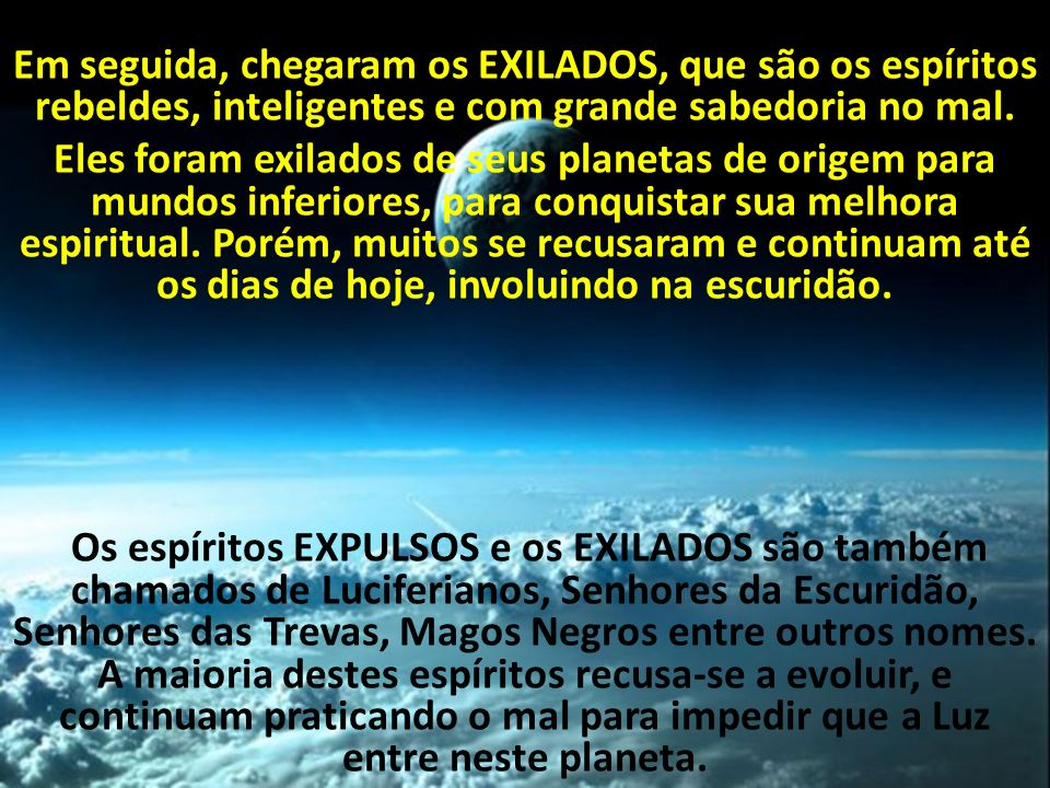 Em seguida, chegaram os EXILADOS, que são os espíritos rebeldes, inteligentes e com grande sabedoria no mal.