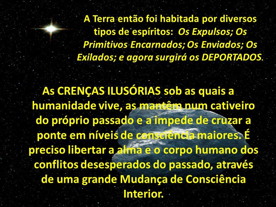 A Terra então foi habitada por diversos tipos de espíritos: Os Expulsos; Os Primitivos Encarnados; Os Enviados; Os Exilados; e agora surgirá os DEPORTADOS.