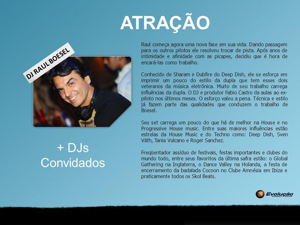 ATRAÇÃO + DJs Convidados DJ RAUL BOESEL