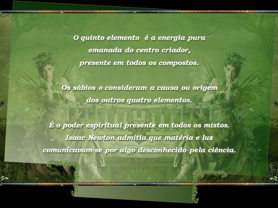 O quinto elemento é a energia pura emanada do centro criador,