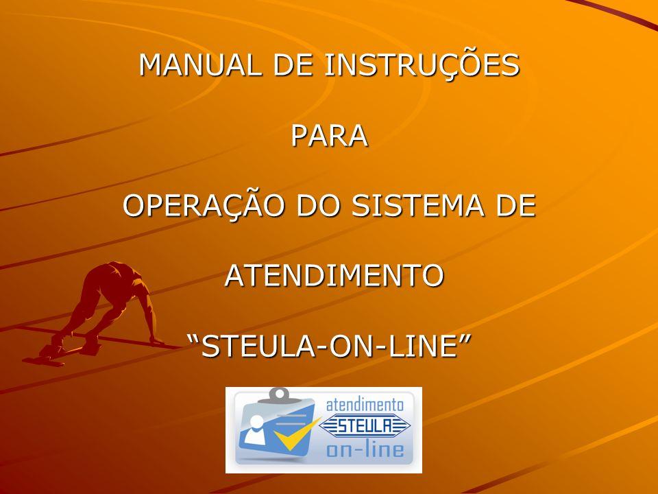 MANUAL DE INSTRUÇÕES PARA OPERAÇÃO DO SISTEMA DE ATENDIMENTO STEULA-ON-LINE