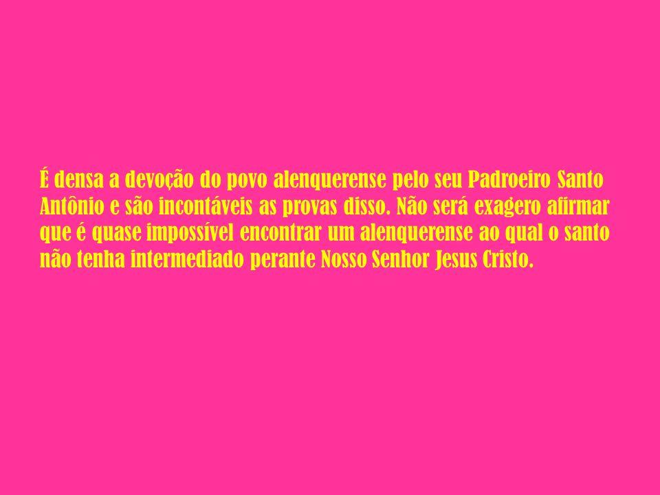 É densa a devoção do povo alenquerense pelo seu Padroeiro Santo Antônio e são incontáveis as provas disso.
