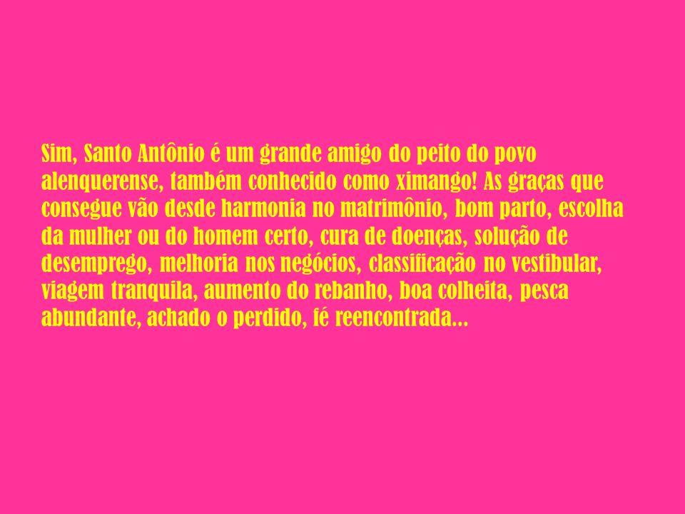 Sim, Santo Antônio é um grande amigo do peito do povo alenquerense, também conhecido como ximango.