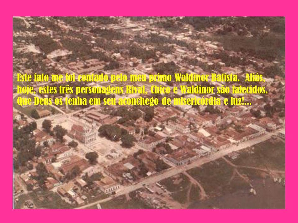 Este fato me foi contado pelo meu primo Waldinor Batista