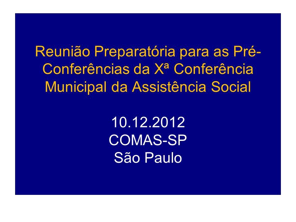 Reunião Preparatória para as Pré-Conferências da Xª Conferência Municipal da Assistência Social 10.12.2012 COMAS-SP São Paulo