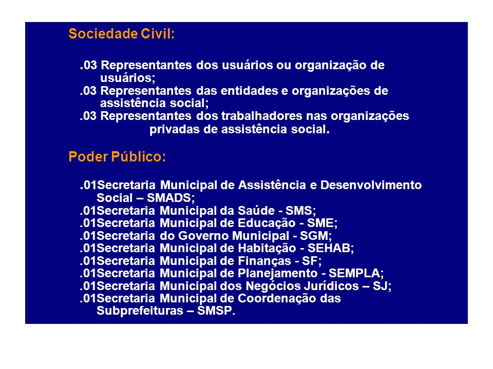 Sociedade Civil:. 03 Representantes dos usuários ou organização de