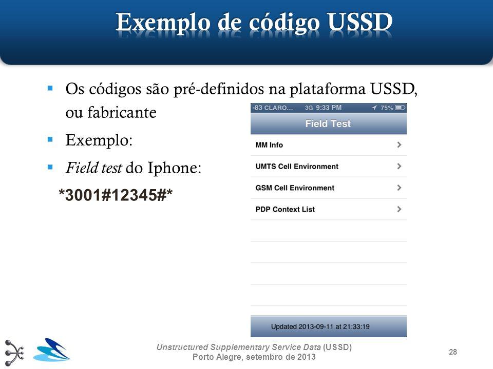 Exemplo de código USSD Os códigos são pré-definidos na plataforma USSD, ou fabricante. Exemplo: Field test do Iphone: