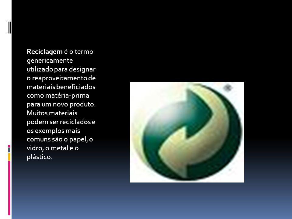 Reciclagem é o termo genericamente utilizado para designar o reaproveitamento de materiais beneficiados como matéria-prima para um novo produto.