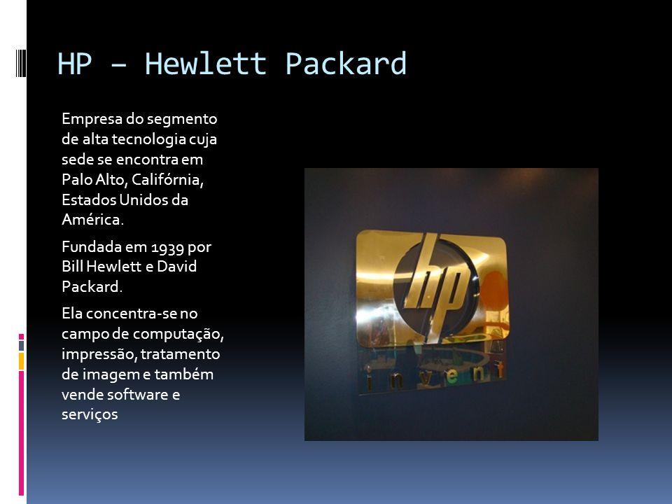 HP – Hewlett Packard Empresa do segmento de alta tecnologia cuja sede se encontra em Palo Alto, Califórnia, Estados Unidos da América.