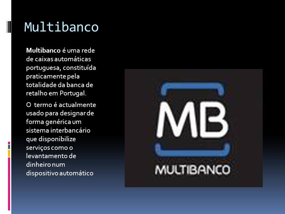 Multibanco Multibanco é uma rede de caixas automáticas portuguesa, constituída praticamente pela totalidade da banca de retalho em Portugal.