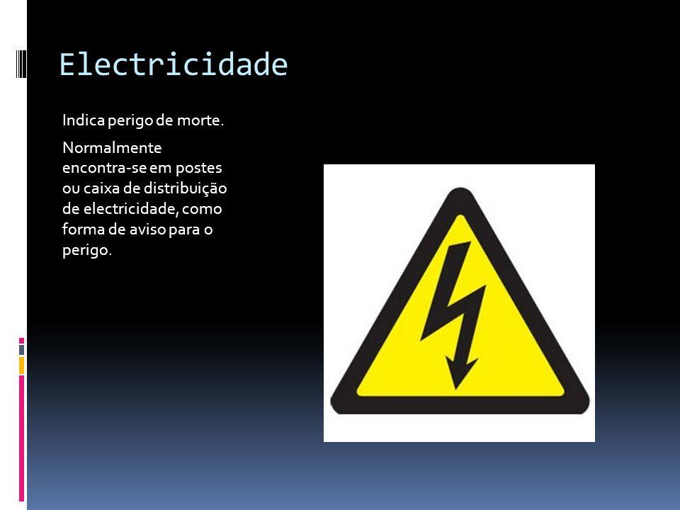 Electricidade Indica perigo de morte.