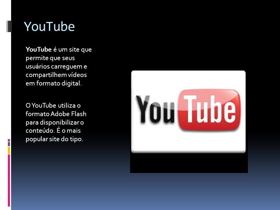 YouTube YouTube é um site que permite que seus usuários carreguem e compartilhem vídeos em formato digital.