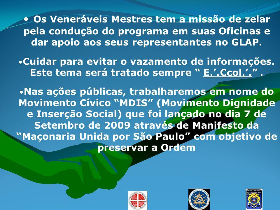 Os Veneráveis Mestres tem a missão de zelar pela condução do programa em suas Oficinas e dar apoio aos seus representantes no GLAP.