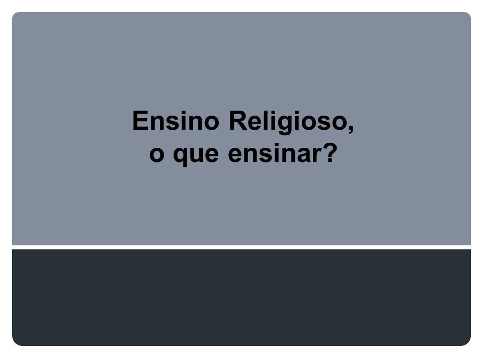 Ensino Religioso, o que ensinar