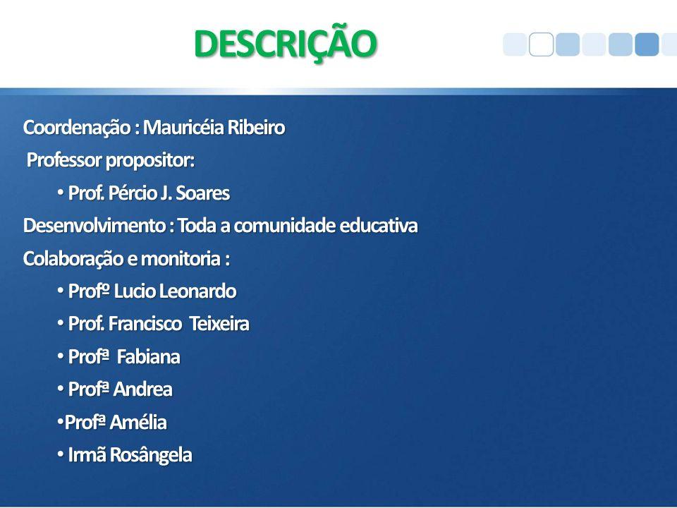 DESCRIÇÃO Coordenação : Mauricéia Ribeiro Professor propositor: