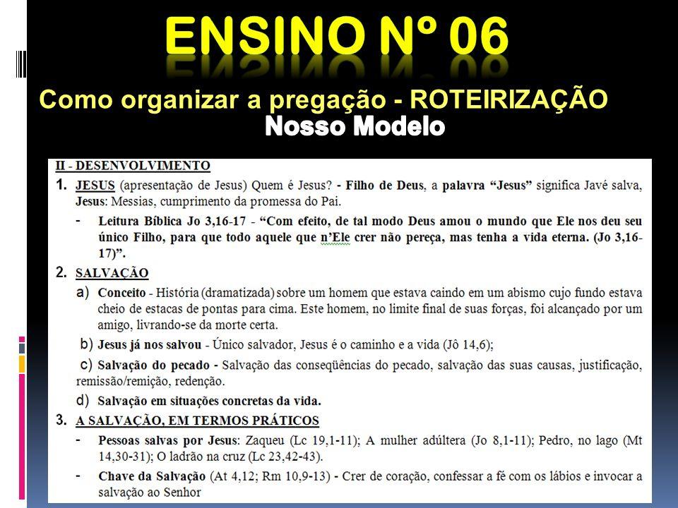 Ensino nº 06 Como organizar a pregação - ROTEIRIZAÇÃO Nosso Modelo