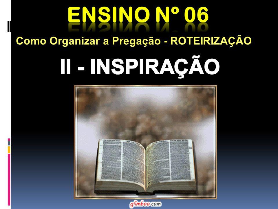 Ensino nº 06 Como Organizar a Pregação - ROTEIRIZAÇÃO II - INSPIRAÇÃO