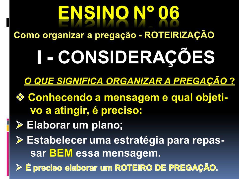 Ensino nº 06 I - CONSIDERAÇÕES O QUE SIGNIFICA ORGANIZAR A PREGAÇÃO