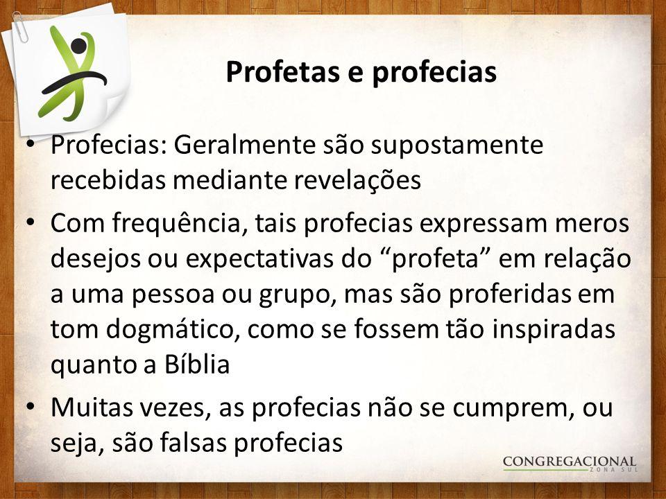 Profetas e profecias Profecias: Geralmente são supostamente recebidas mediante revelações.